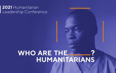 2021 Humanitarian Leadership Conference – Who are the humanitarians?